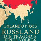 Russland. Die Tragödie eines Volkes, Buch von Orlando Figes