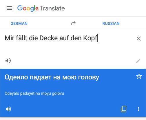 Google Übersetzer für: Mir fällt die Decke auf den Kopf